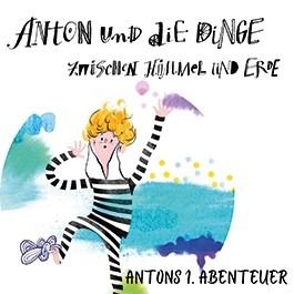 Anton und die Dinge zwischen Himmel und Erde - 1. Abenteuer