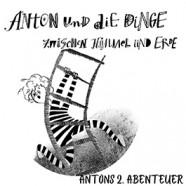 Anton und die Dinge zwischen Himmel und Erde - 2. Abenteuer