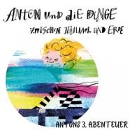 Anton und die Dinge zwischen Himmel und Erde - 3. Abenteuer