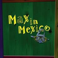 Max in Mexico